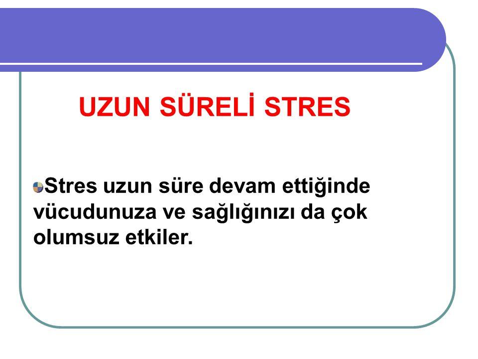 Stres uzun süre devam ettiğinde vücudunuza ve sağlığınızı da çok olumsuz etkiler. UZUN SÜRELİ STRES