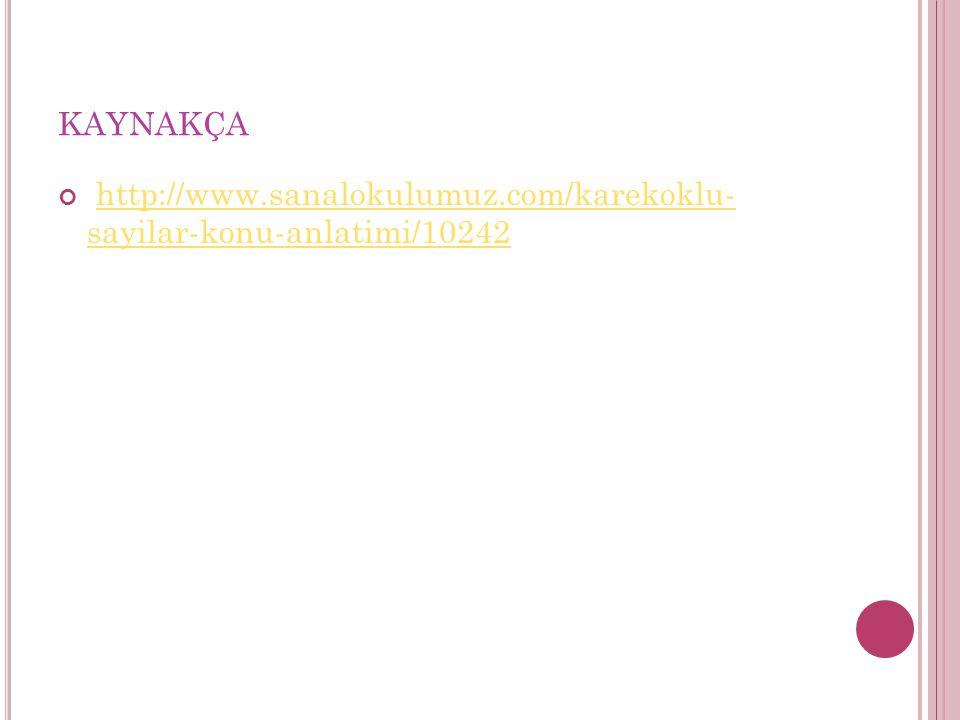KAYNAKÇA http://www.sanalokulumuz.com/karekoklu- sayilar-konu-anlatimi/10242http://www.sanalokulumuz.com/karekoklu- sayilar-konu-anlatimi/10242