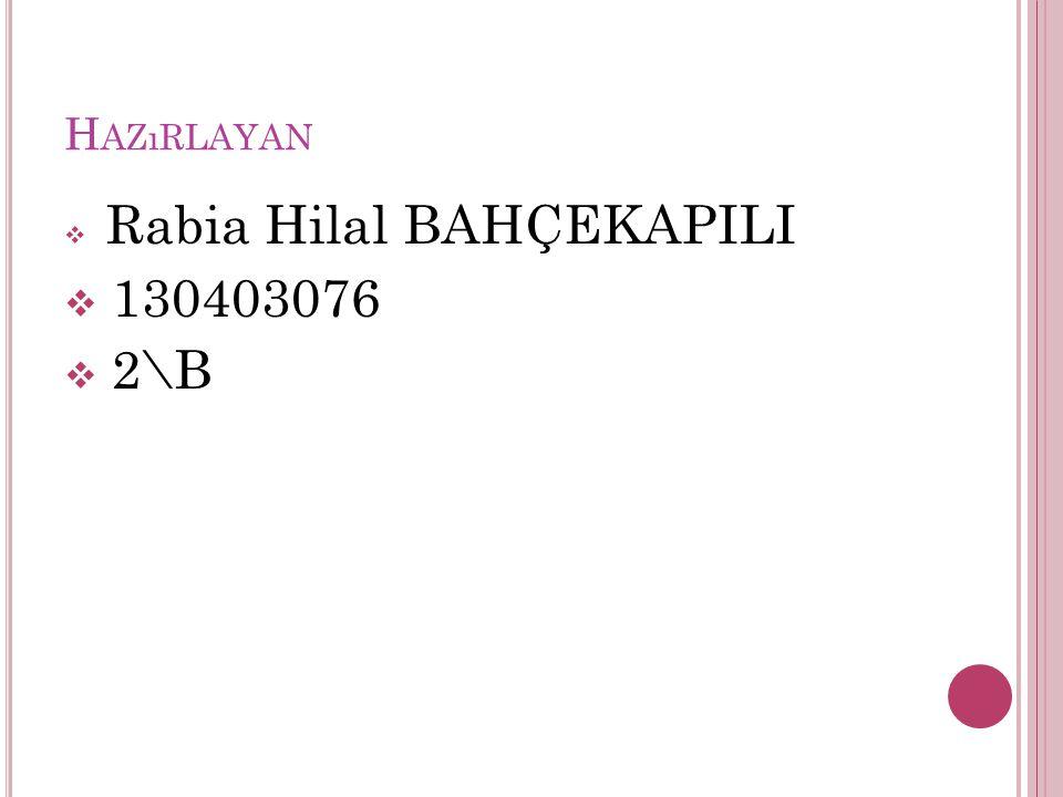 H AZıRLAYAN  Rabia Hilal BAHÇEKAPILI  130403076  2\B