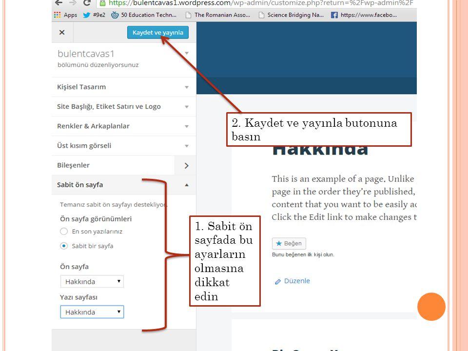 1. Sabit ön sayfada bu ayarların olmasına dikkat edin 2. Kaydet ve yayınla butonuna basın
