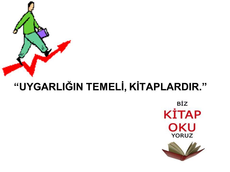 """""""UYGARLIĞIN TEMELİ, KİTAPLARDIR."""""""