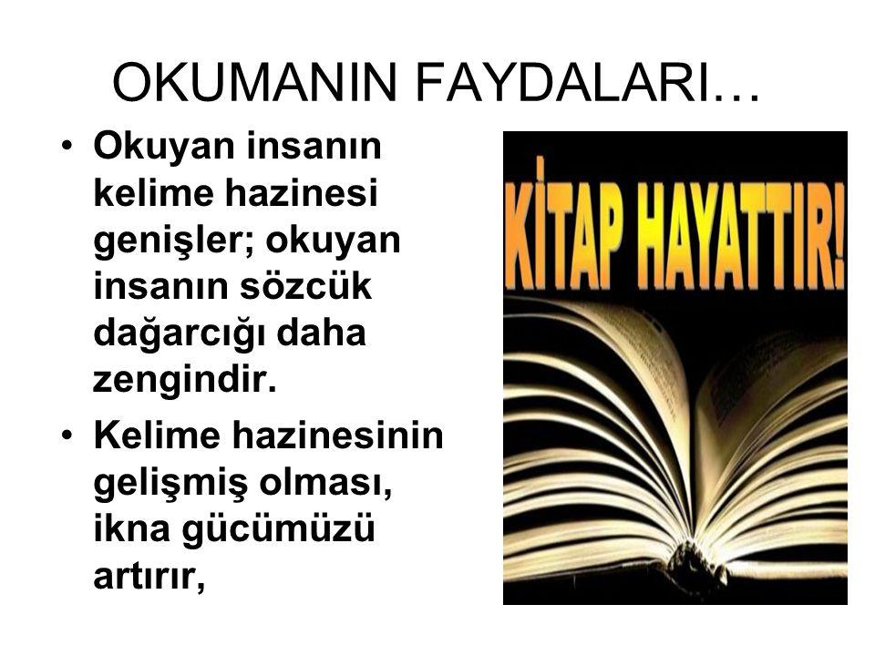 OKUMANIN FAYDALARI… Okuyan insanın kelime hazinesi genişler; okuyan insanın sözcük dağarcığı daha zengindir. Kelime hazinesinin gelişmiş olması, ikna