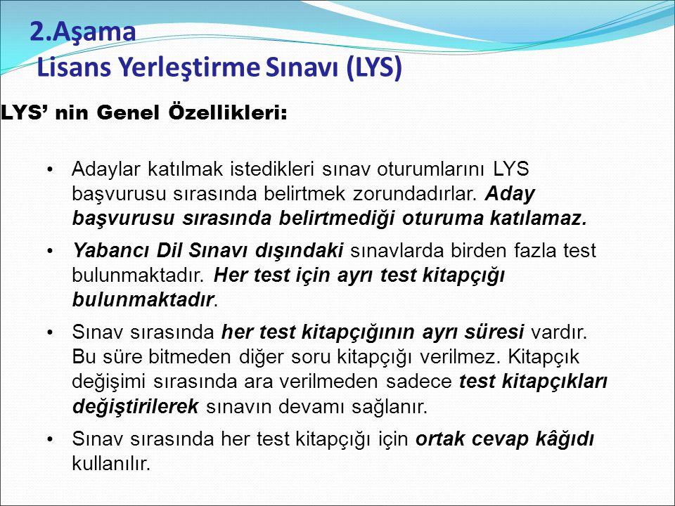 2.Aşama Lisans Yerleştirme Sınavı (LYS) LYS' nin Genel Özellikleri: Adaylar katılmak istedikleri sınav oturumlarını LYS başvurusu sırasında belirtmek zorundadırlar.