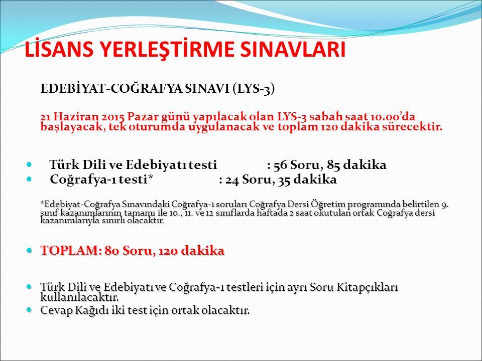 LİSANS YERLEŞTİRME SINAVLARI EDEBİYAT-COĞRAFYA SINAVI (LYS-3) 21 Haziran 2015 Pazar günü yapılacak olan LYS-3 sabah saat 10.00'da başlayacak, tek oturumda uygulanacak ve toplam 120 dakika sürecektir.