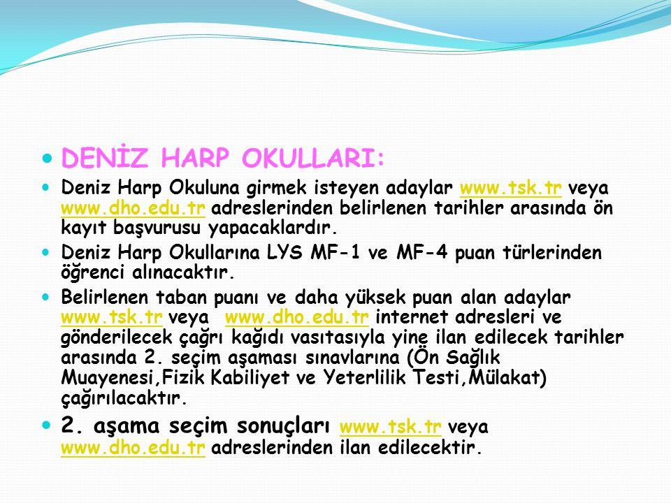 DENİZ HARP OKULLARI: Deniz Harp Okuluna girmek isteyen adaylar www.tsk.tr veya www.dho.edu.tr adreslerinden belirlenen tarihler arasında ön kayıt başv
