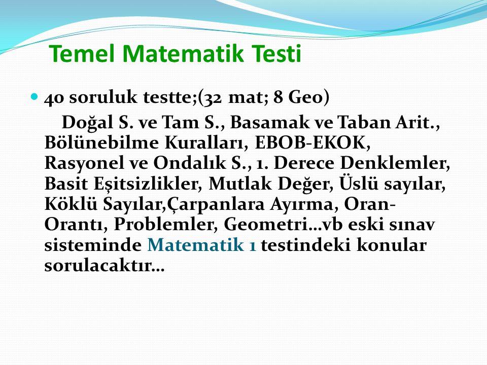 Temel Matematik Testi 40 soruluk testte;(32 mat; 8 Geo) Doğal S. ve Tam S., Basamak ve Taban Arit., Bölünebilme Kuralları, EBOB-EKOK, Rasyonel ve Onda