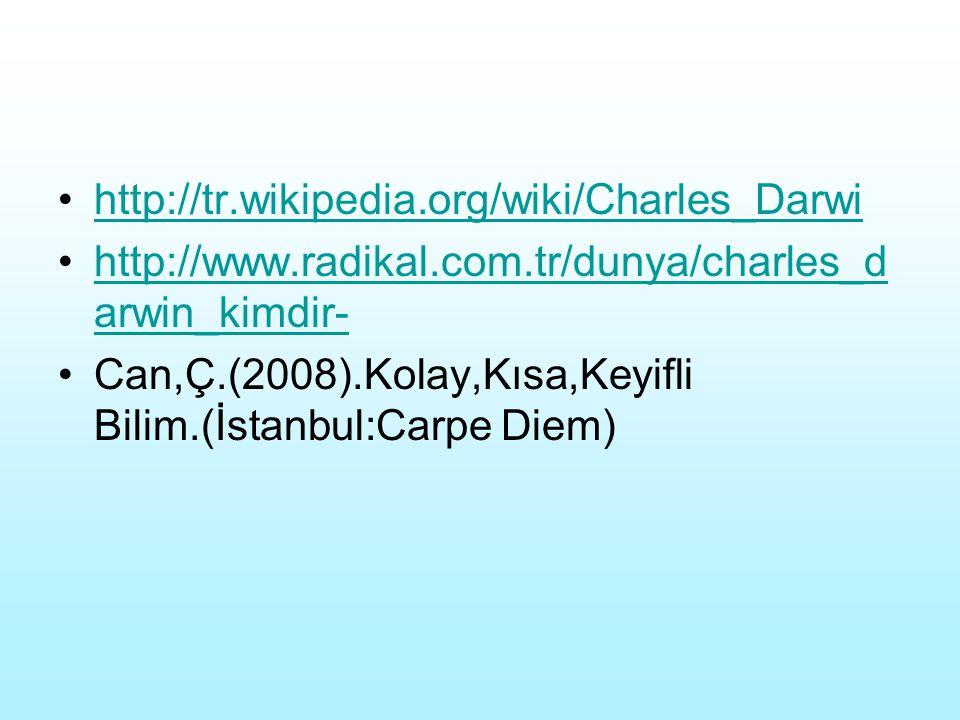 http://tr.wikipedia.org/wiki/Charles_Darwi http://www.radikal.com.tr/dunya/charles_d arwin_kimdir-http://www.radikal.com.tr/dunya/charles_d arwin_kimd