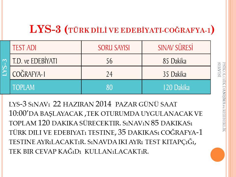 LYS-3 ( TÜRK DİLİ VE EDEBİYATI-COĞRAFYA-1 ) LYS -3 SıNAVı 22 HAZIRAN 2014 PAZAR GÜNÜ SAAT 10:00' DA BAŞLAYACAK, TEK OTURUMDA UYGULANACAK VE TOPLAM 120