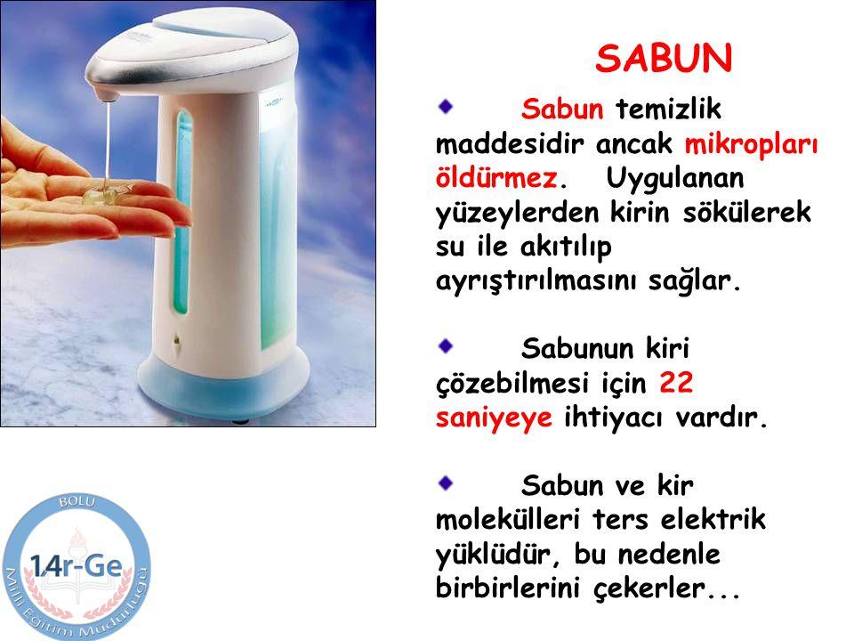 SABUN Sabun temizlik maddesidir ancak mikropları öldürmez.