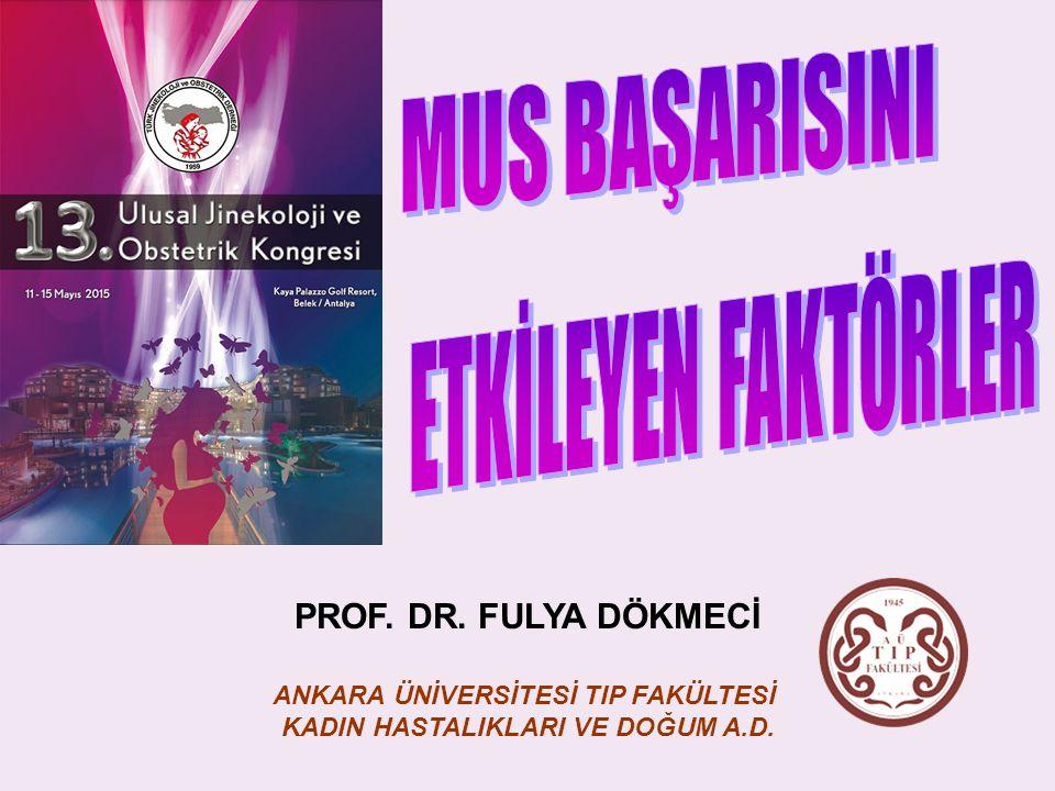 PROF. DR. FULYA DÖKMECİ ANKARA ÜNİVERSİTESİ TIP FAKÜLTESİ KADIN HASTALIKLARI VE DOĞUM A.D.