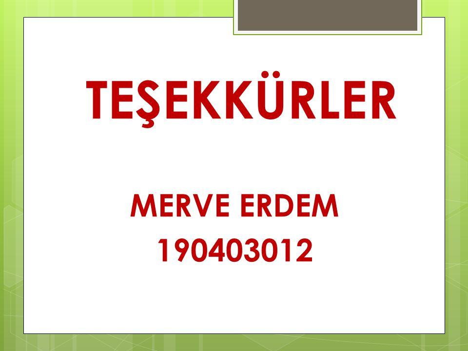 TEŞEKKÜRLER MERVE ERDEM 190403012