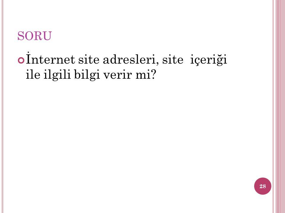 SORU İnternet site adresleri, site içeriği ile ilgili bilgi verir mi? 28