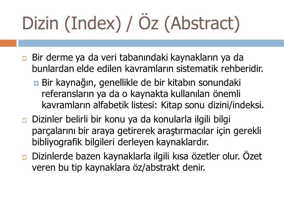Dizin (Index) / Öz (Abstract)  Bir derme ya da veri tabanındaki kaynakların ya da bunlardan elde edilen kavramların sistematik rehberidir.