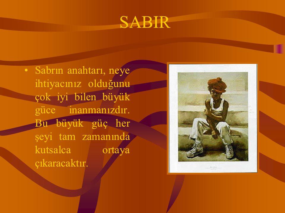 SABIR Sabrın anahtarı, neye ihtiyacınız olduğunu çok iyi bilen büyük güce inanmanızdır. Bu büyük güç her şeyi tam zamanında kutsalca ortaya çıkaracakt