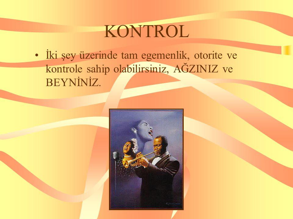 KONTROL İki şey üzerinde tam egemenlik, otorite ve kontrole sahip olabilirsiniz, AĞZINIZ ve BEYNİNİZ.