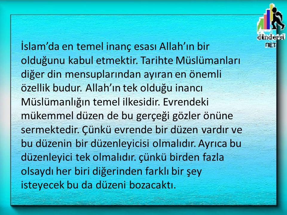 İslam'da en temel inanç esası Allah'ın bir olduğunu kabul etmektir. Tarihte Müslümanları diğer din mensuplarından ayıran en önemli özellik budur. Alla