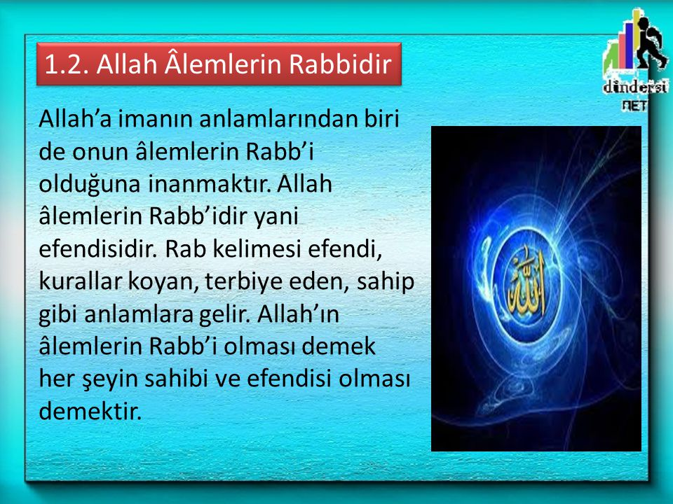 Allah'a imanın anlamlarından biri de onun âlemlerin Rabb'i olduğuna inanmaktır. Allah âlemlerin Rabb'idir yani efendisidir. Rab kelimesi efendi, kural