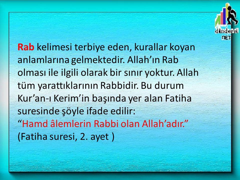 Rab kelimesi terbiye eden, kurallar koyan anlamlarına gelmektedir. Allah'ın Rab olması ile ilgili olarak bir sınır yoktur. Allah tüm yarattıklarının R