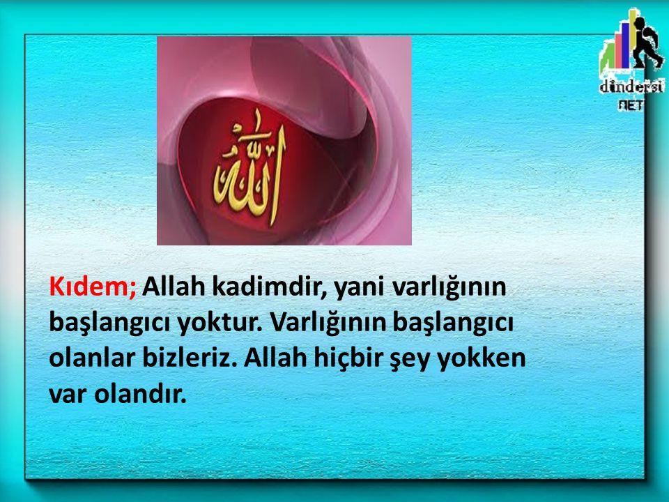 Kıdem; Allah kadimdir, yani varlığının başlangıcı yoktur. Varlığının başlangıcı olanlar bizleriz. Allah hiçbir şey yokken var olandır.