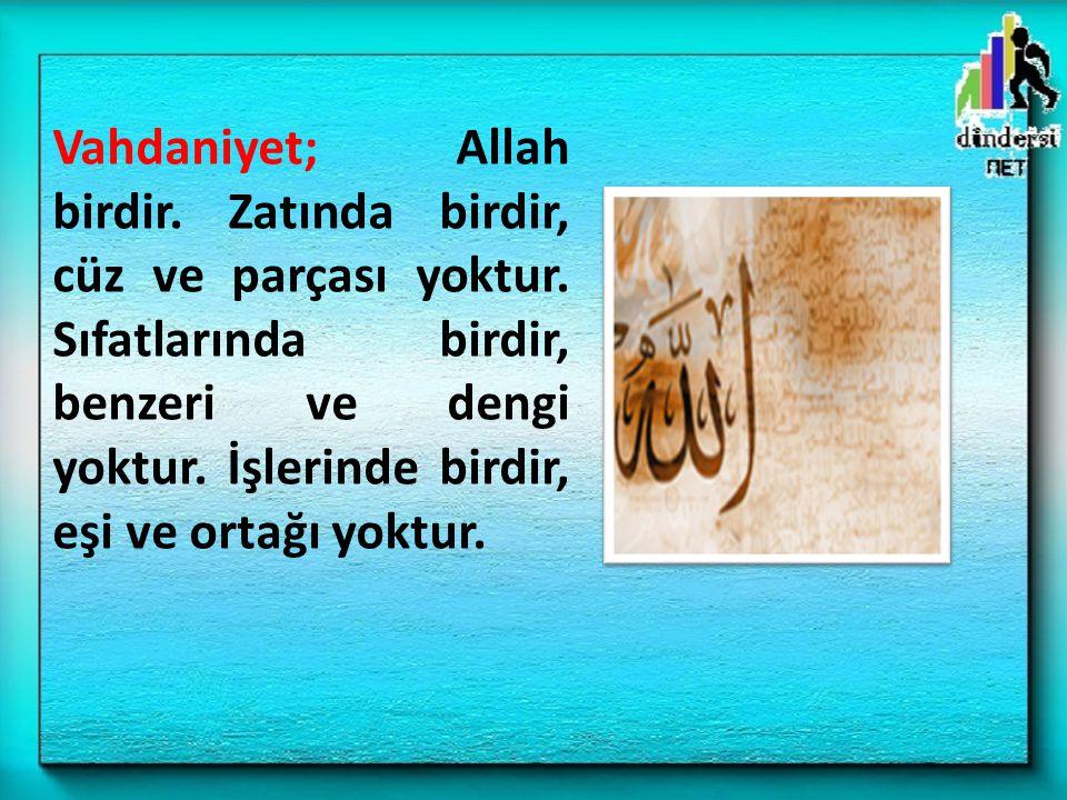 Vahdaniyet; Allah birdir. Zatında birdir, cüz ve parçası yoktur. Sıfatlarında birdir, benzeri ve dengi yoktur. İşlerinde birdir, eşi ve ortağı yoktur.