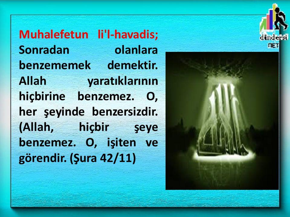Muhalefetun li'l-havadis; Sonradan olanlara benzememek demektir. Allah yaratıklarının hiçbirine benzemez. O, her şeyinde benzersizdir. (Allah, hiçbir