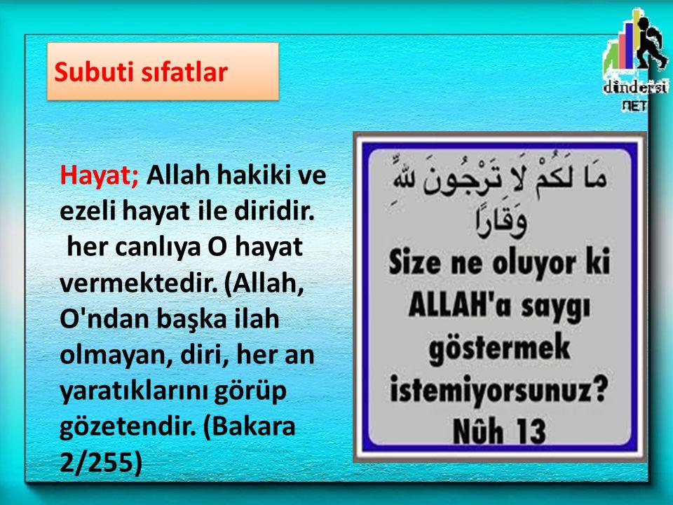 Subuti sıfatlar Hayat; Allah hakiki ve ezeli hayat ile diridir. her canlıya O hayat vermektedir. (Allah, O'ndan başka ilah olmayan, diri, her an yarat