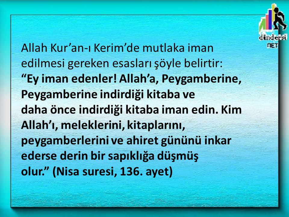 """Allah Kur'an-ı Kerim'de mutlaka iman edilmesi gereken esasları şöyle belirtir: """"Ey iman edenler! Allah'a, Peygamberine, Peygamberine indirdiği kitaba"""