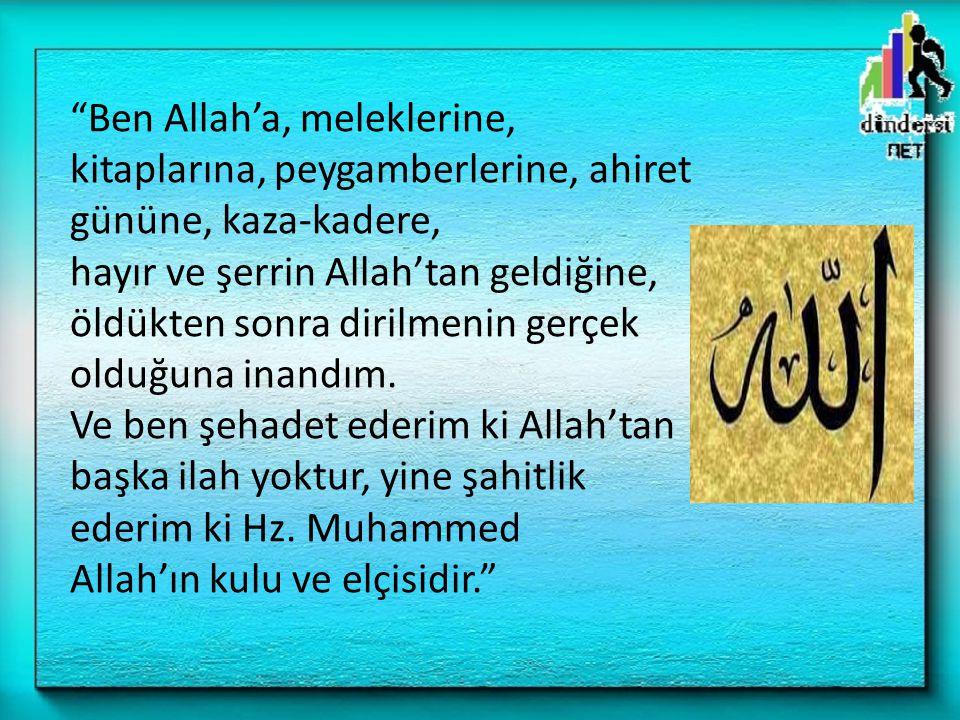 """""""Ben Allah'a, meleklerine, kitaplarına, peygamberlerine, ahiret gününe, kaza-kadere, hayır ve şerrin Allah'tan geldiğine, öldükten sonra dirilmenin ge"""