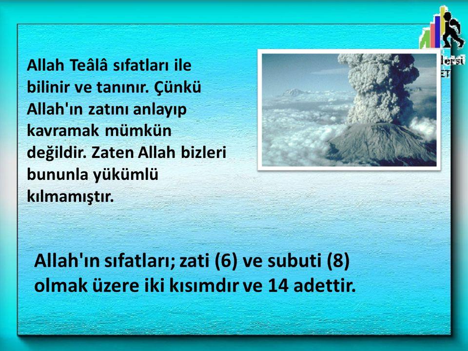 Allah'ın sıfatları; zati (6) ve subuti (8) olmak üzere iki kısımdır ve 14 adettir. Allah Teâlâ sıfatları ile bilinir ve tanınır. Çünkü Allah'ın zatını