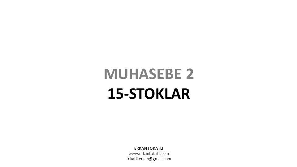 ERKAN TOKATLI www.erkantokatli.com tokatli.erkan@gmail.com MUHASEBE 2 15-STOKLAR