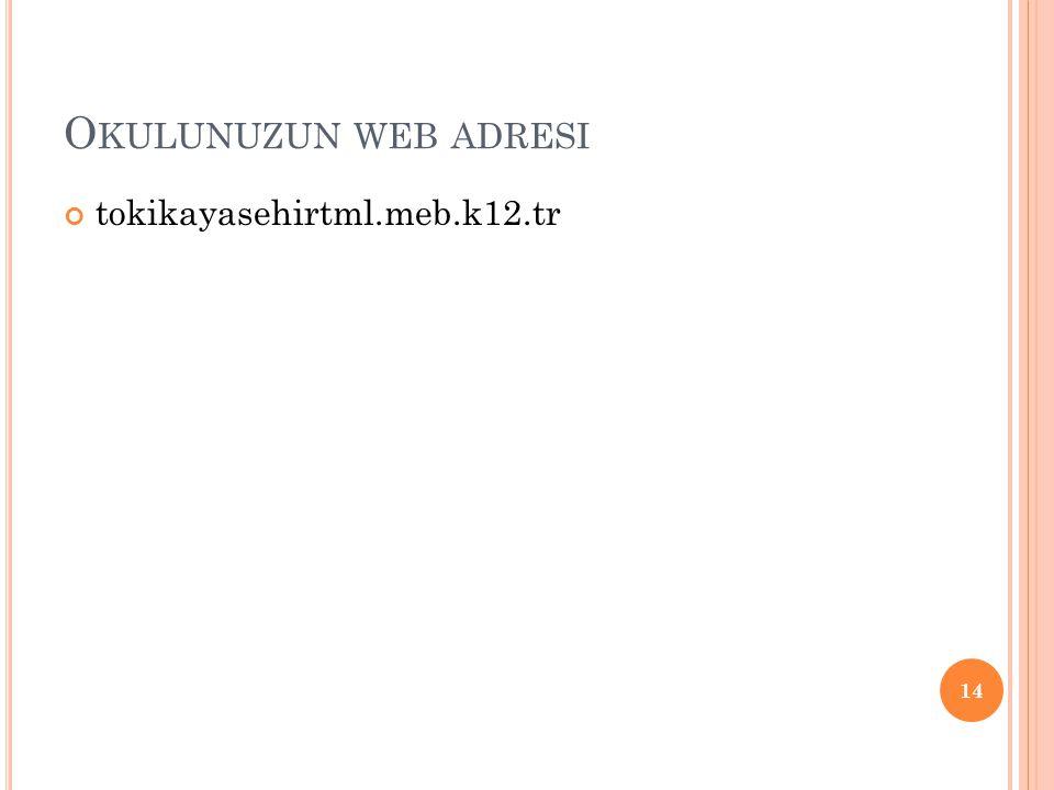 O KULUNUZUN WEB ADRESI tokikayasehirtml.meb.k12.tr 14