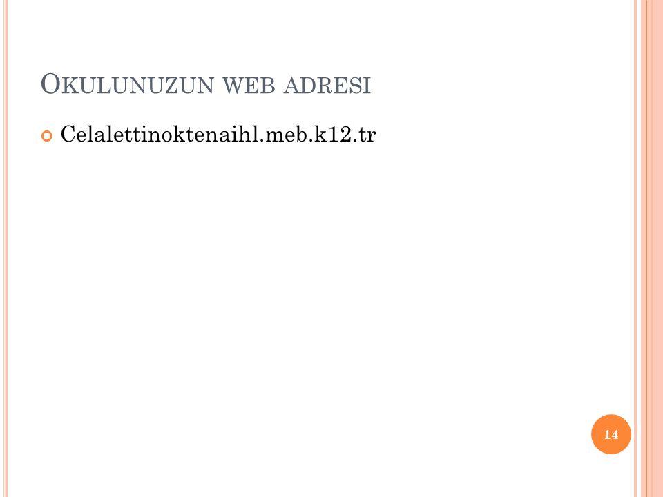 O KULUNUZUN WEB ADRESI Celalettinoktenaihl.meb.k12.tr 14