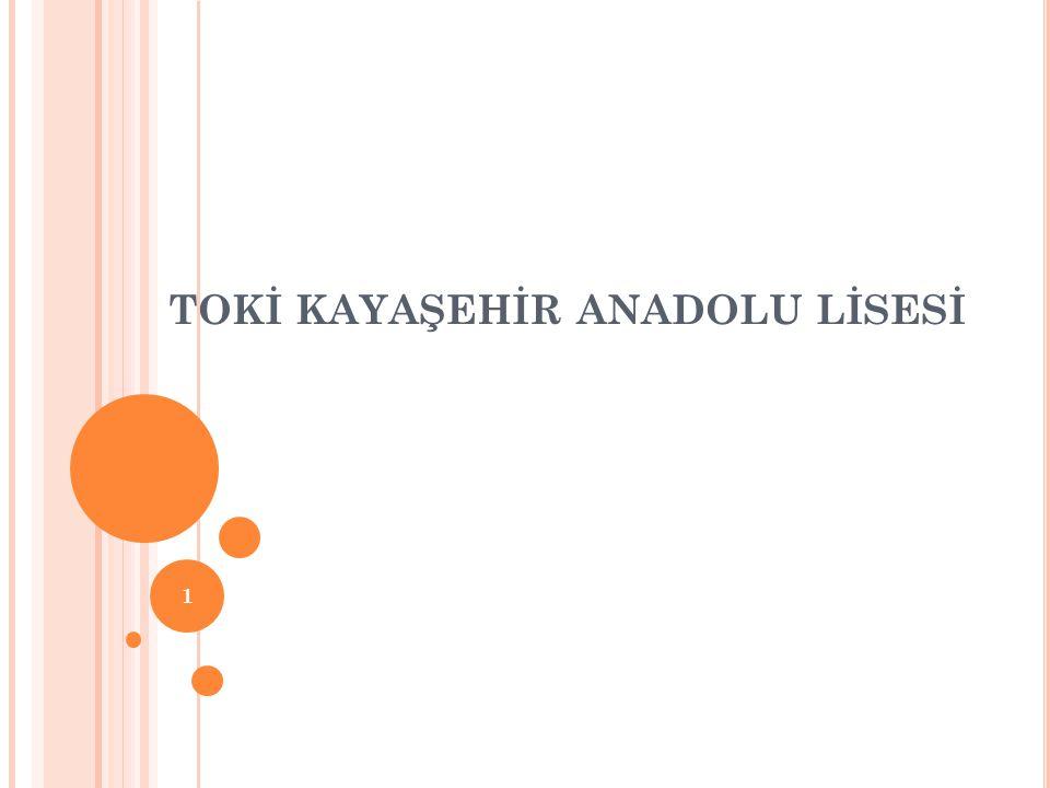 O KULUN T ARIHÇESI Toki Kayaşehir Anadolu Lisesi 2011-2012 Eğitim Öğretim Yılında faaliyete geçmiş olup, 1 Müdür, 3 Müdür Yardımcısı, 72 öğretmen ve 1247 öğrencisiyle eğitim öğretim vermektedir.