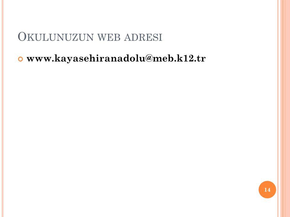 O KULUNUZUN WEB ADRESI www.kayasehiranadolu@meb.k12.tr 14