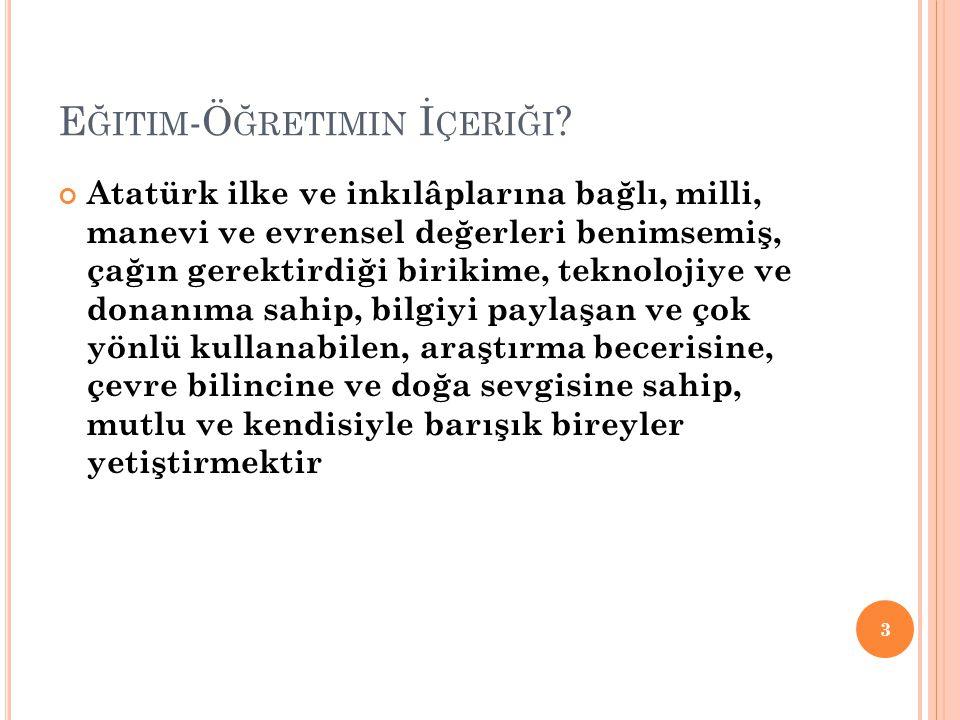 E ĞITIM -Ö ĞRETIMIN İ ÇERIĞI ? Atatürk ilke ve inkılâplarına bağlı, milli, manevi ve evrensel değerleri benimsemiş, çağın gerektirdiği birikime, tekno