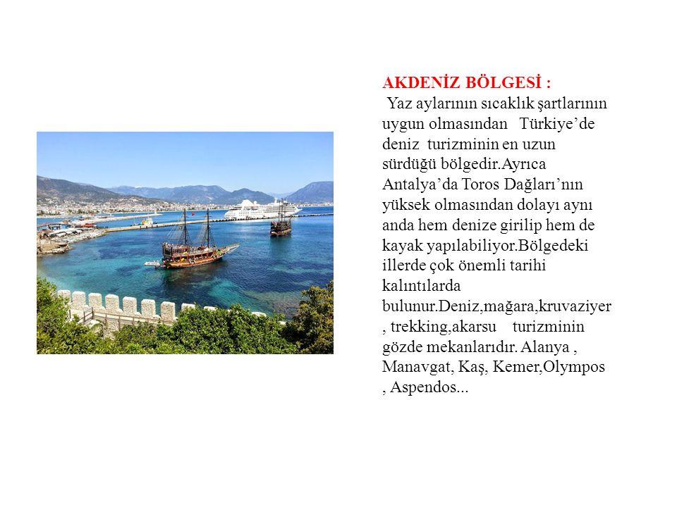 AKDENİZ BÖLGESİ : Yaz aylarının sıcaklık şartlarının uygun olmasından Türkiye'de deniz turizminin en uzun sürdüğü bölgedir.Ayrıca Antalya'da Toros Dağ