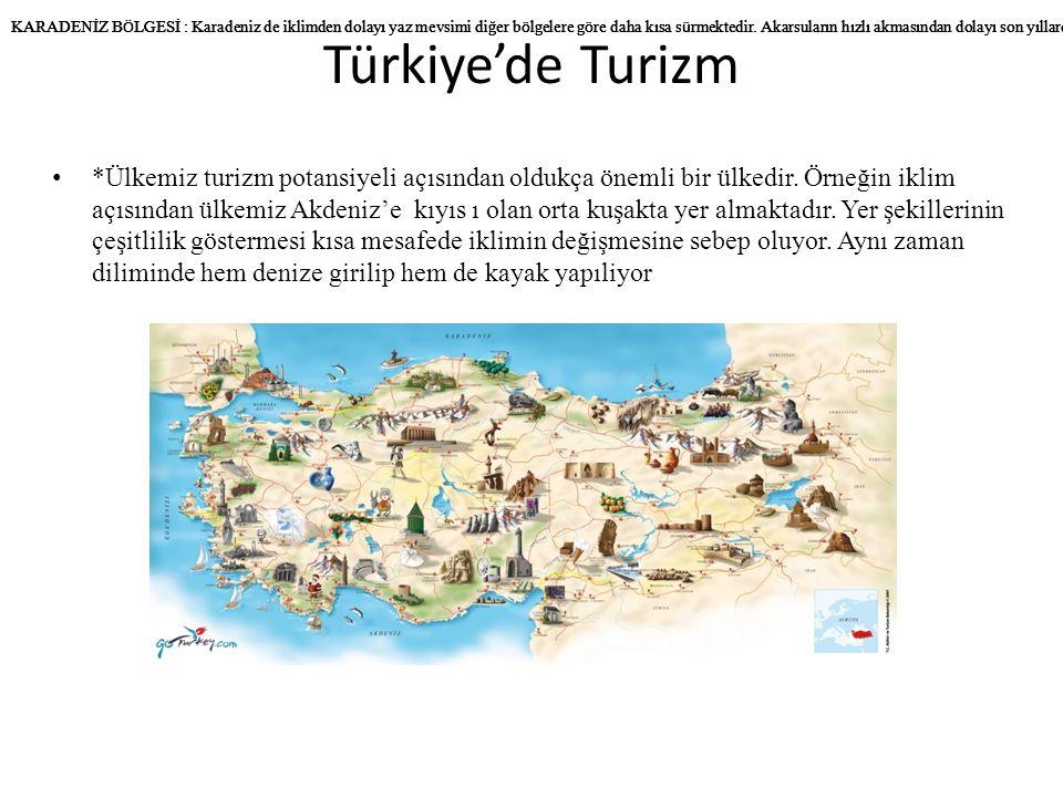 *Ülkemiz turizm potansiyeli açısından oldukça önemli bir ülkedir. Örneğin iklim açısından ülkemiz Akdeniz'e kıyıs ı olan orta kuşakta yer almaktadır.