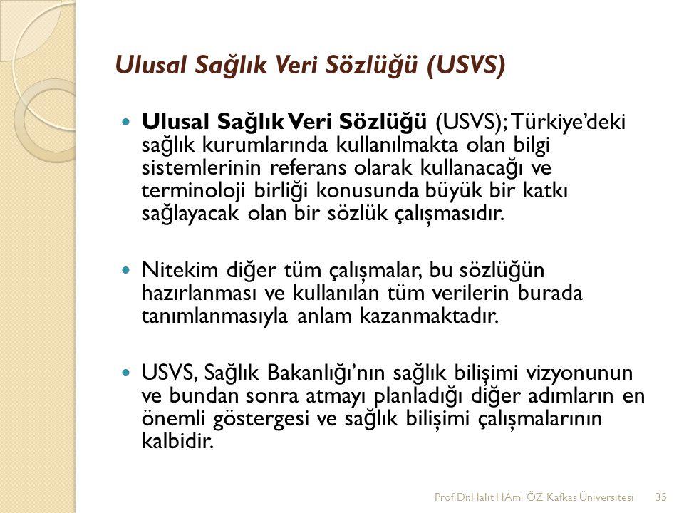 Ulusal Sa ğ lık Veri Sözlü ğ ü (USVS) Ulusal Sa ğ lık Veri Sözlü ğ ü (USVS); Türkiye'deki sa ğ lık kurumlarında kullanılmakta olan bilgi sistemlerinin