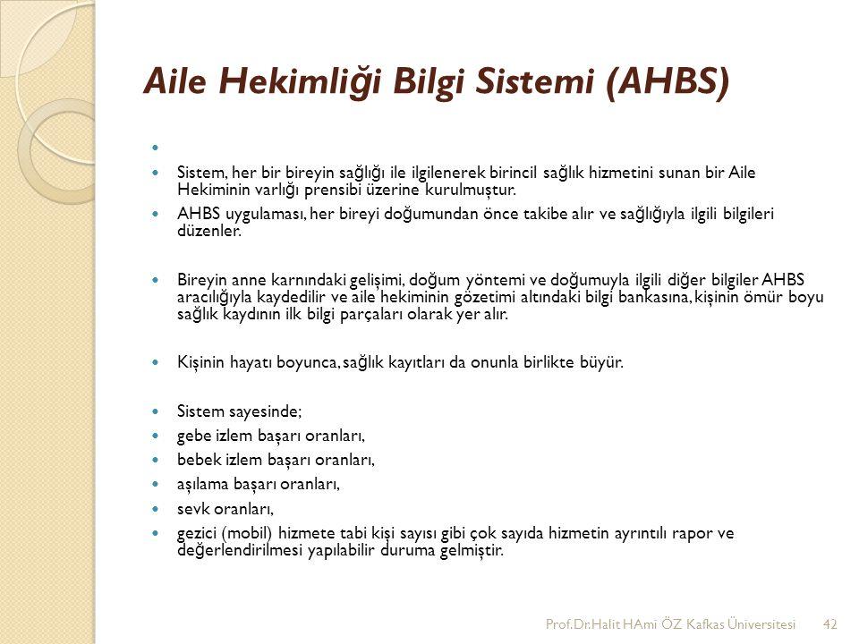 Aile Hekimli ğ i Bilgi Sistemi (AHBS) Sistem, her bir bireyin sa ğ lı ğ ı ile ilgilenerek birincil sa ğ lık hizmetini sunan bir Aile Hekiminin varlı ğ