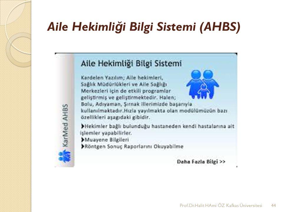 Aile Hekimli ğ i Bilgi Sistemi (AHBS) Prof.Dr.Halit HAmi ÖZ Kafkas Üniversitesi44