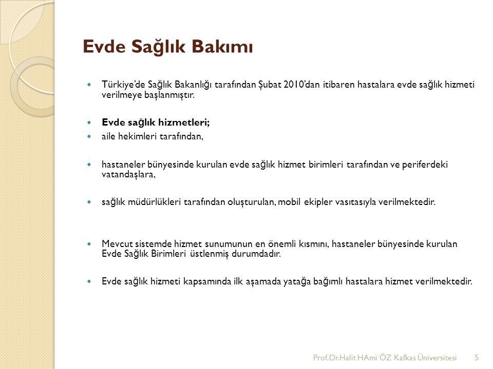 Evde Sa ğ lık Bakımı Türkiye'de Sa ğ lık Bakanlı ğ ı tarafından Şubat 2010'dan itibaren hastalara evde sa ğ lık hizmeti verilmeye başlanmıştır. Evde s