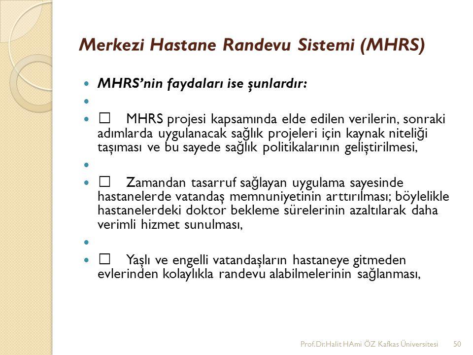 Merkezi Hastane Randevu Sistemi (MHRS) MHRS'nin faydaları ise şunlardır: •MHRS projesi kapsamında elde edilen verilerin, sonraki adımlarda uygulanacak