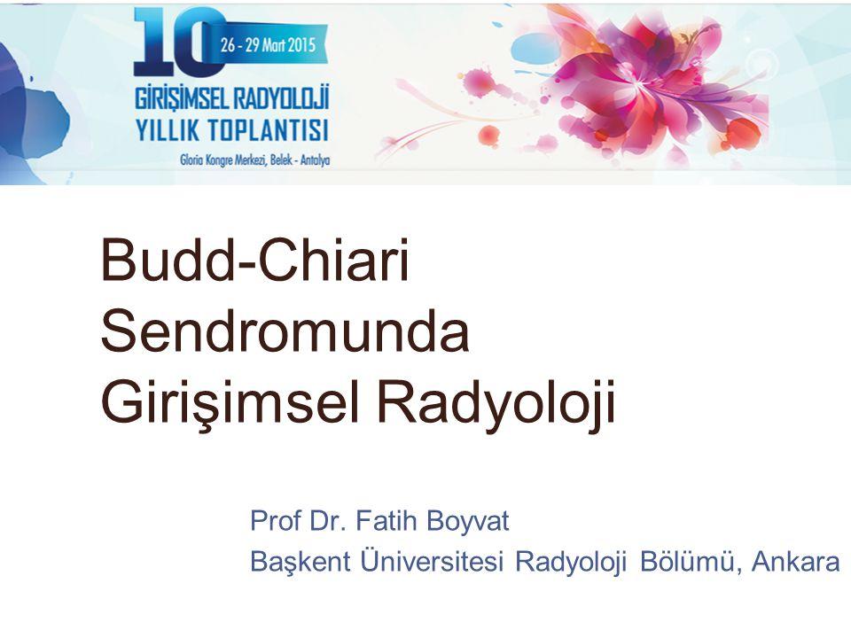 Budd-Chiari Sendromunda Girişimsel Radyoloji Prof Dr. Fatih Boyvat Başkent Üniversitesi Radyoloji Bölümü, Ankara