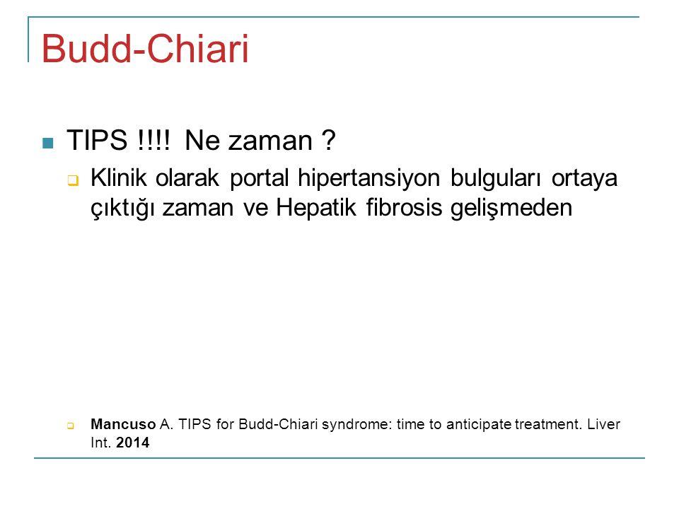 Budd-Chiari TIPS !!!! Ne zaman ?  Klinik olarak portal hipertansiyon bulguları ortaya çıktığı zaman ve Hepatik fibrosis gelişmeden  Mancuso A. TIPS
