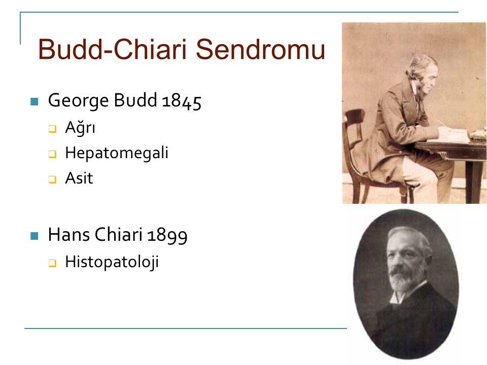 Budd-Chiari Sendromu Hepatik venöz sistem obtrüksiyonu  Küçük hepatik venlerden Atriokaval bileşke  Myeloproliferatif hst, hemoglobinopatiler,doğum kontrol hapları, antitrombin III eksikliği …..