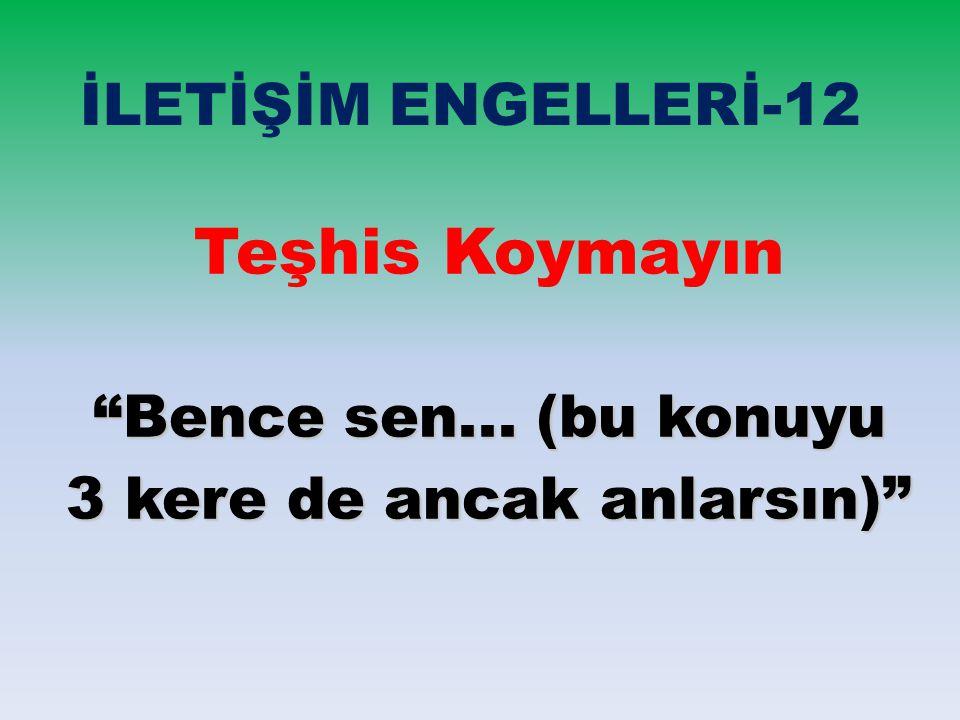 """İLETİŞİM ENGELLERİ-12 Teşhis Koymayın """"Bence sen... (bu konuyu 3 kere de ancak anlarsın)"""""""