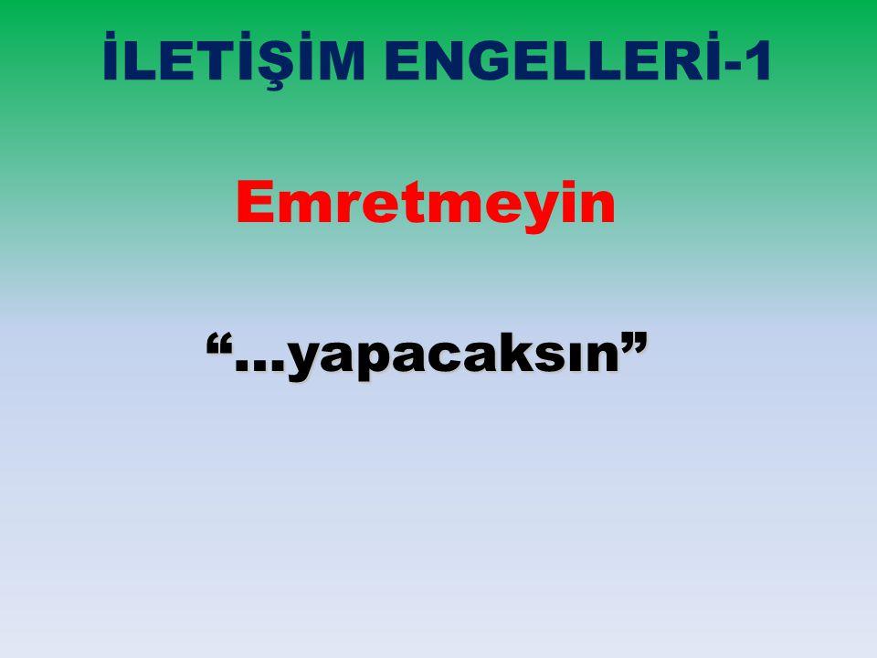 """İLETİŞİM ENGELLERİ-1 Emretmeyin""""…yapacaksın"""""""