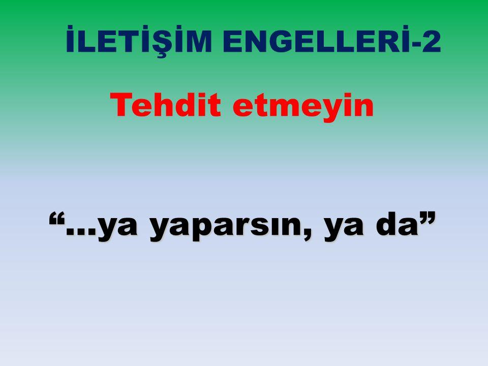 """İLETİŞİM ENGELLERİ-2 Tehdit etmeyin """"…ya yaparsın, ya da"""""""