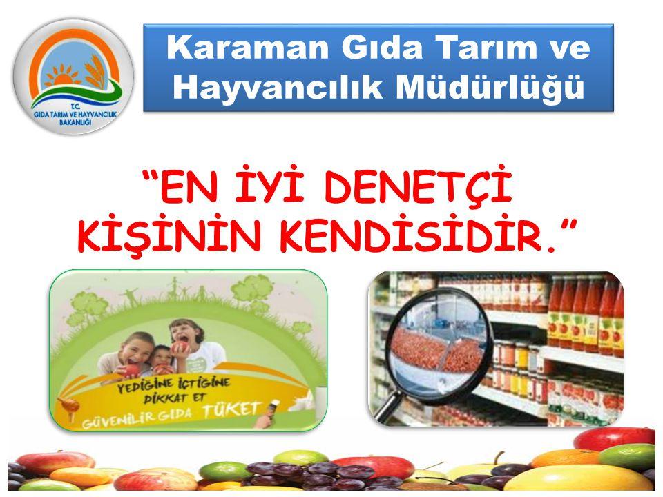 Karaman Gıda Tarım ve Hayvancılık Müdürlüğü Karaman Gıda Tarım ve Hayvancılık Müdürlüğü HATTI -Gıdaya has olmayan kötü tat,aroma ve koku olması durumunda, -Gıda maddelerinin uygun olmayan koşullarda satışa sunulmasında, -Tüketiciyi yanıltıcı reklam ve tanıtım görüldüğünde, -Üzerinde etiket bilgisi olmayan ürünlerin satışında...