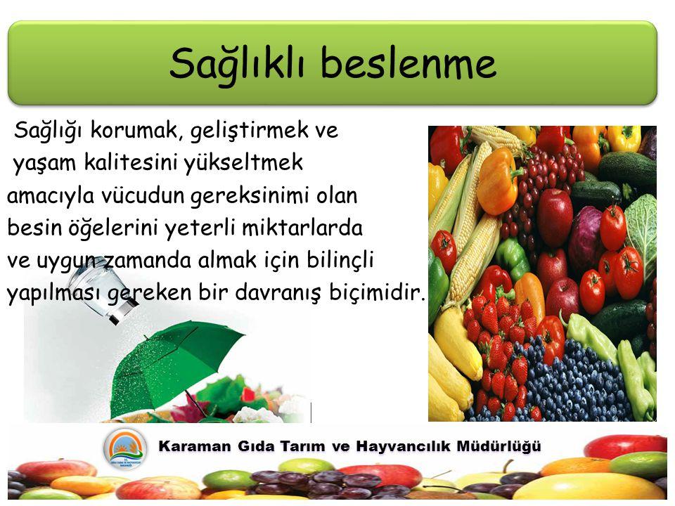 Sağlıklı beslenme Karaman Gıda Tarım ve Hayvancılık Müdürlüğü Karaman Gıda Tarım ve Hayvancılık Müdürlüğü Sağlığı korumak, geliştirmek ve yaşam kalite